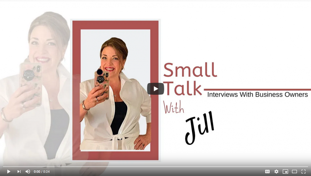 Small Talk with Jill Interviews with Business Owners